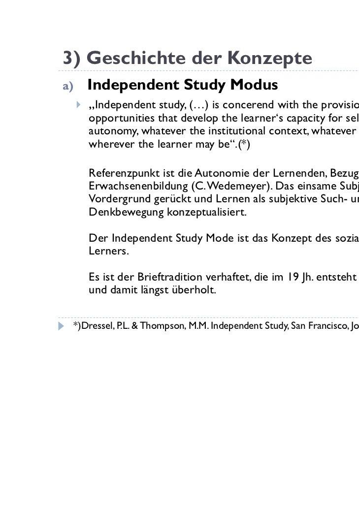 "3) Geschichte der Konzeptea)       Independent Study Modus        ""Independent study, (…) is concerend with the provision..."