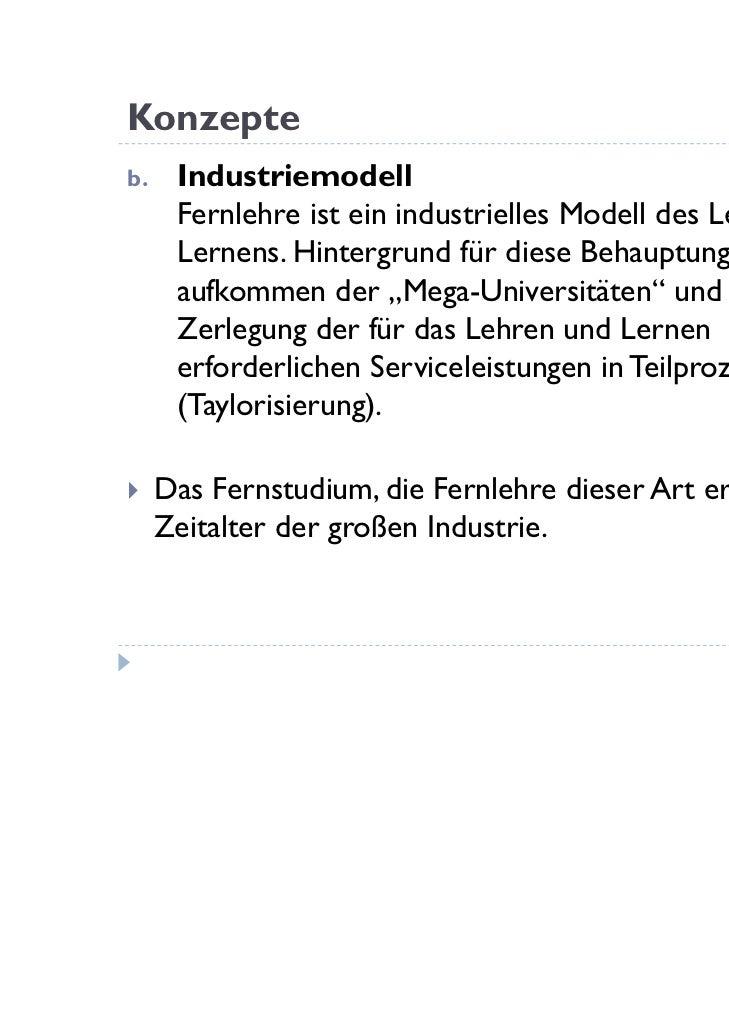 Konzepteb.    Industriemodell      Fernlehre ist ein industrielles Modell des Lehrens und      Lernens. Hintergrund für di...
