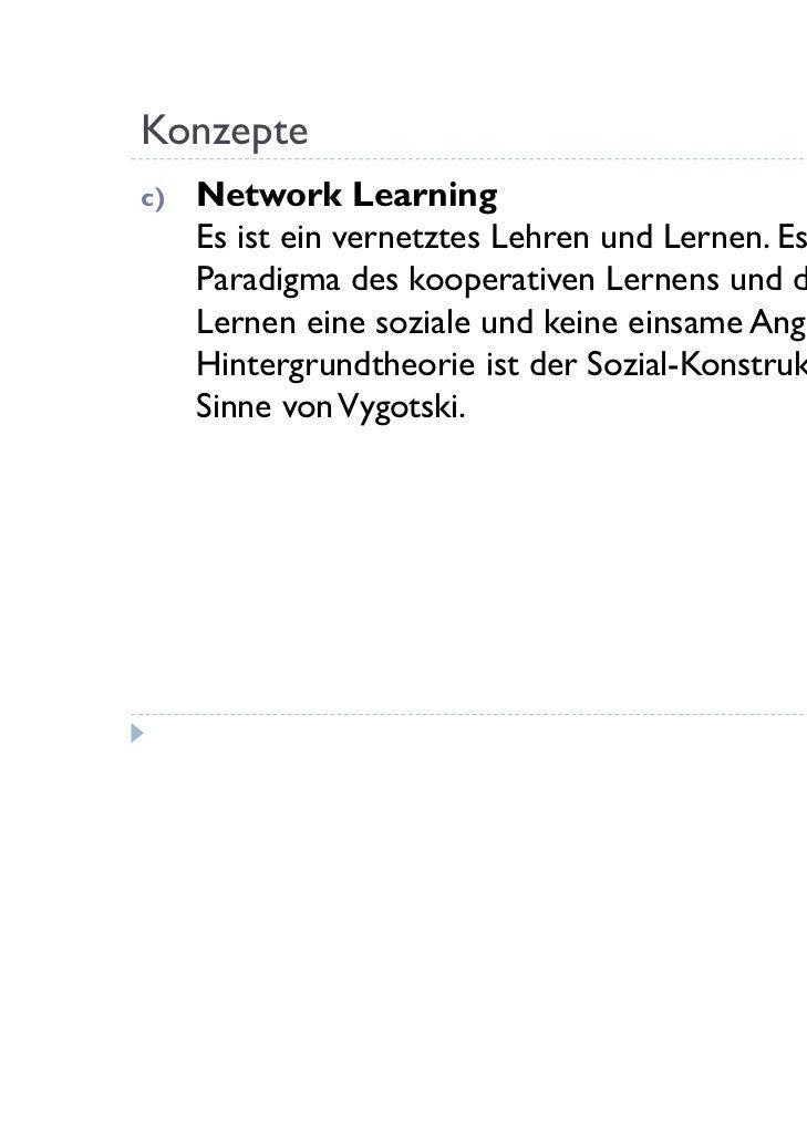 Konzeptec)   Network Learning     Es ist ein vernetztes Lehren und Lernen. Es folgt dem     Paradigma des kooperativen Ler...