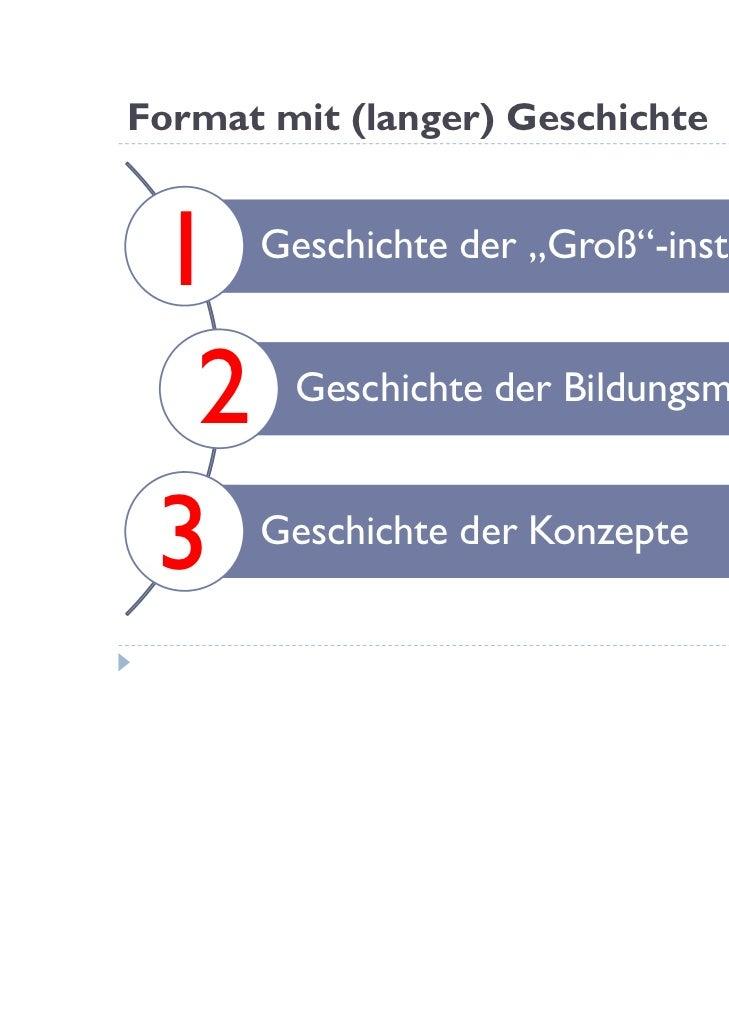 """Format mit (langer) Geschichte 1    Geschichte der """"Groß""""-institutionen  2     Geschichte der Bildungsmedien 3    Geschich..."""