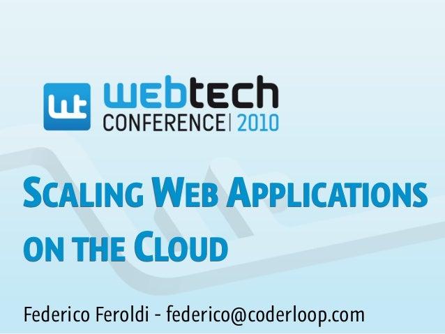 SCALING WEB APPLICATIONS ON THE CLOUD Federico Feroldi - federico@coderloop.com