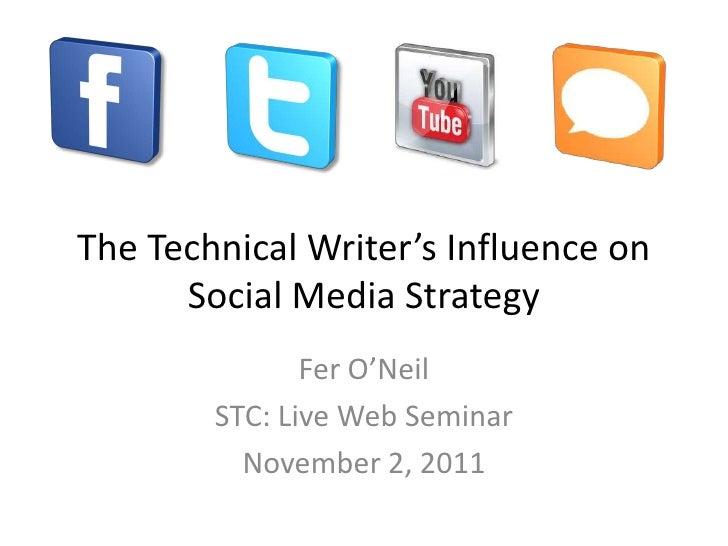 The Technical Writer's Influence on      Social Media Strategy               Fer O'Neil        STC: Live Web Seminar      ...