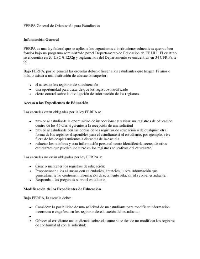 FERPA General de Orientación para EstudiantesInformación GeneralFERPA es una ley federal que se aplica a los organismos e ...