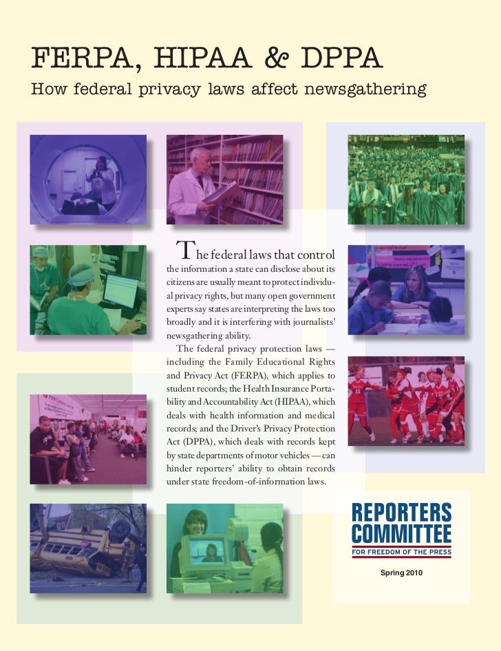 FERPA, HIPAA & DPPAHow federal privacy laws affect newsgathering                 The federal laws that control            ...