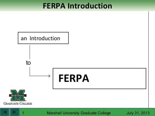 FERPA Introduction an Introduction FERPA to Marshall University Graduate College July 31, 20131