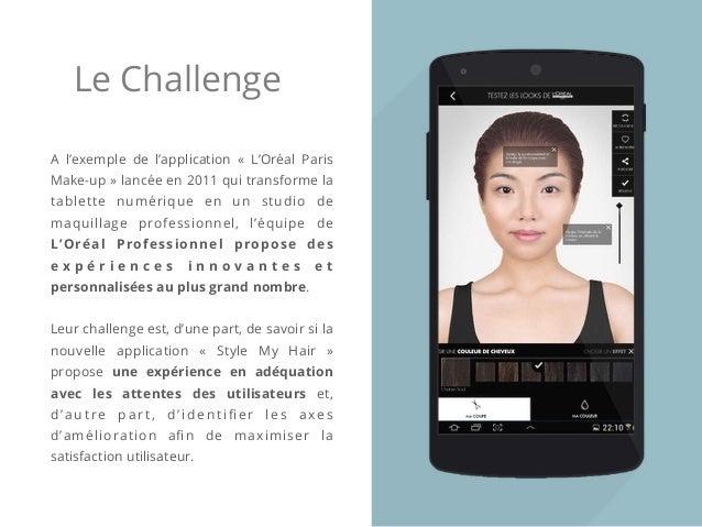 Le Challenge A l'exemple de l'application « L'Oréal Paris Make-up » lancée en 2011 qui transforme la tablette numérique en...
