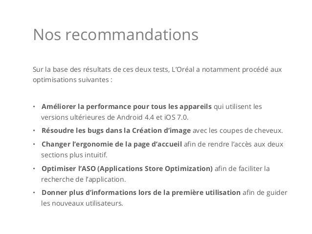 Nos recommandations Sur la base des résultats de ces deux tests, L'Oréal a notamment procédé aux optimisations suivantes :...