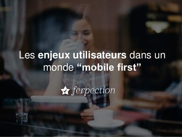 """Les enjeux utilisateurs dans un monde """"mobile first"""""""