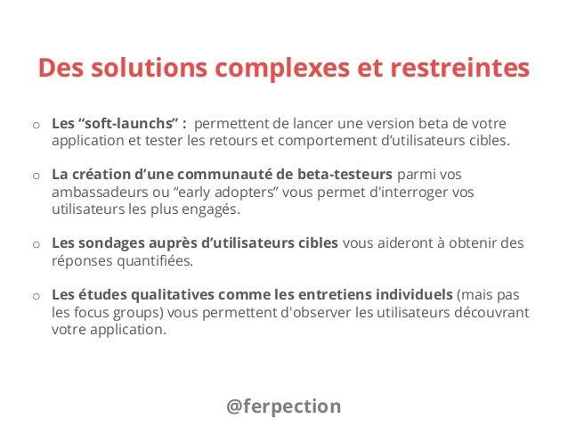 """Des solutions complexes et restreintes o Les """"soft-launchs"""" : permettent de lancer une version beta de votre application e..."""