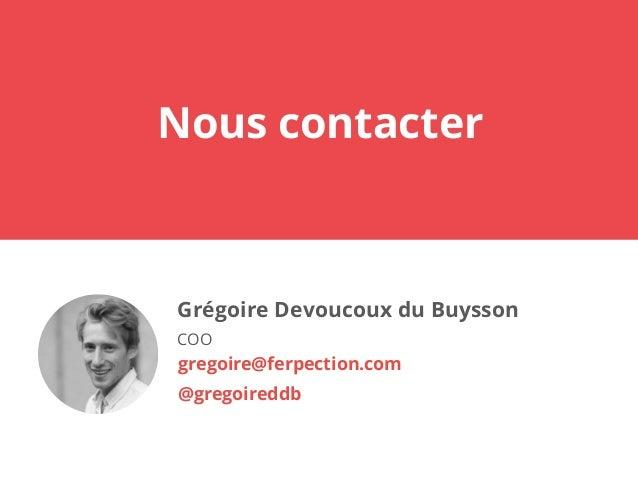 Grégoire Devoucoux du Buysson COO gregoire@ferpection.com @gregoireddb Nous contacter