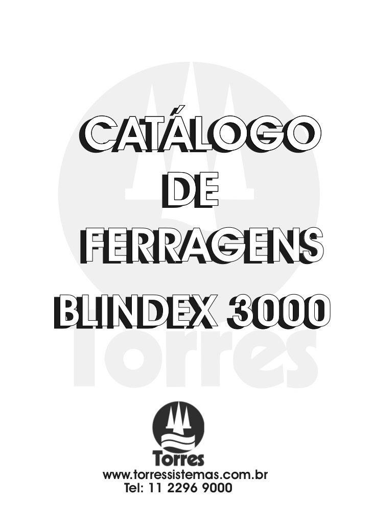 CATÁLOGO CATÁLOGO     DE    DE FERRAGENS FERRAGENSBLINDEX 3000BLINDEX 3000  www.torressistemas.com.br    Tel: 11 2296 9000