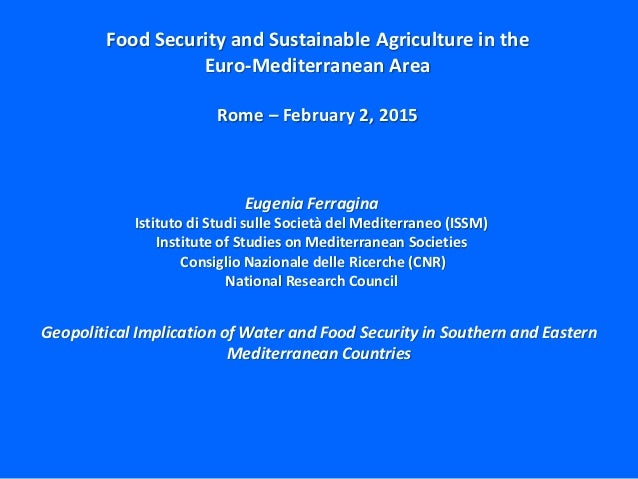 Geopolitical Implication of Water and Food Security in Southern and Eastern Mediterranean Countries Eugenia Ferragina Isti...