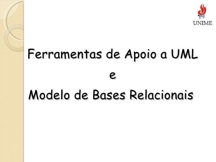 Ferramentas de Apoio a UML e Modelo de Bases Relacionais