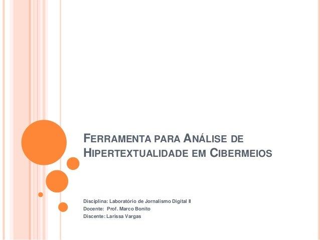 FERRAMENTA PARA ANÁLISE DE HIPERTEXTUALIDADE EM CIBERMEIOS Disciplina: Laboratório de Jornalismo Digital II Docente: Prof....
