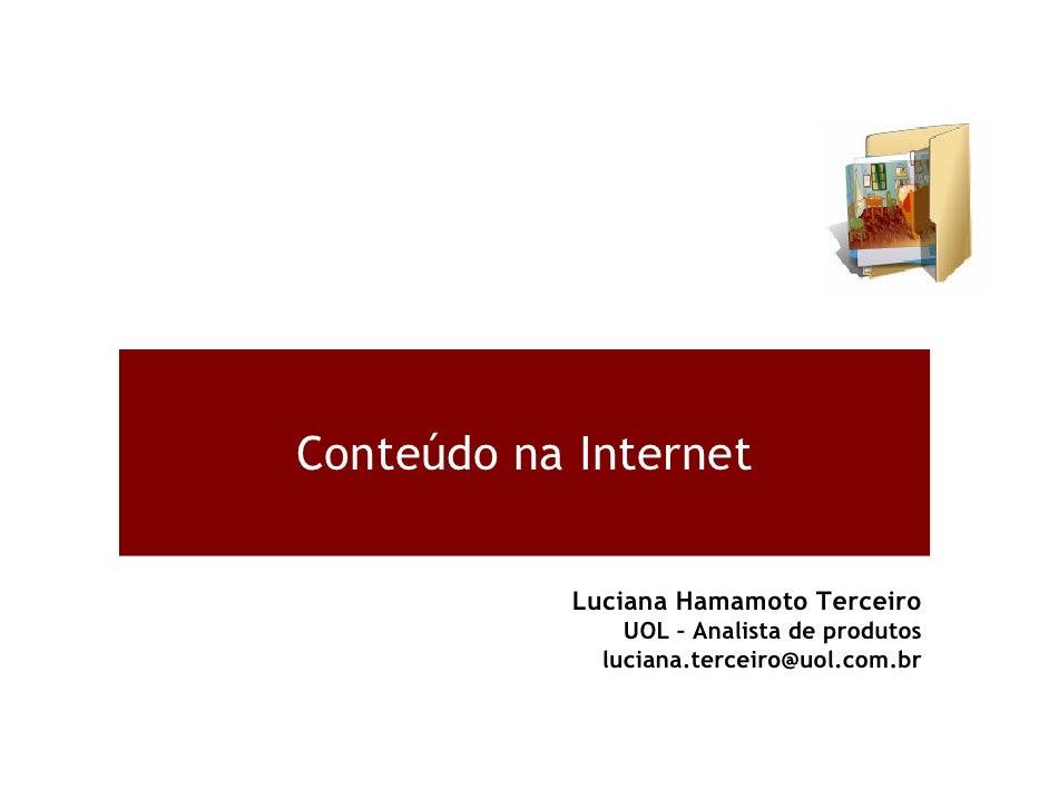 Conteúdo na Internet            Luciana Hamamoto Terceiro                UOL – Analista de produtos              luciana.t...