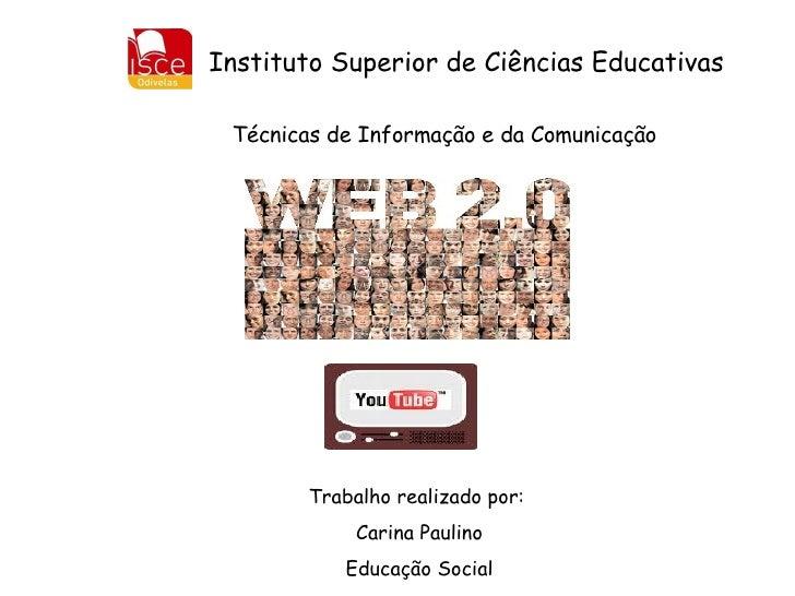 Instituto Superior de Ciências Educativas Trabalho realizado por:  Carina Paulino Educação Social Técnicas de Informação e...