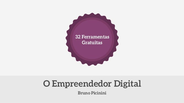 32 Ferramentas  Gratuitas  O Empreendedor Digital  Bruno Picinini