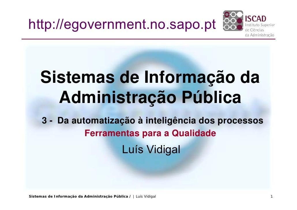 http://egovernment.no.sapo.pt        Sistemas de Informação da        Administração Pública       3 - Da automatização à i...
