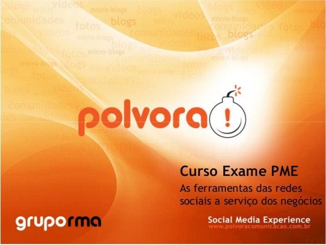 www.polvoracomunicacao.com.br Curso Exame PME As ferramentas das redes sociais a serviço dos negócios