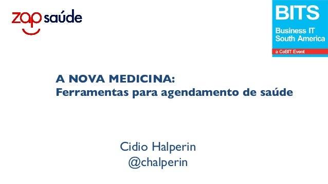 Cidio Halperin@chalperinwww.zapsaude.com.brA NOVA MEDICINA:Ferramentas para agendamento de saúde