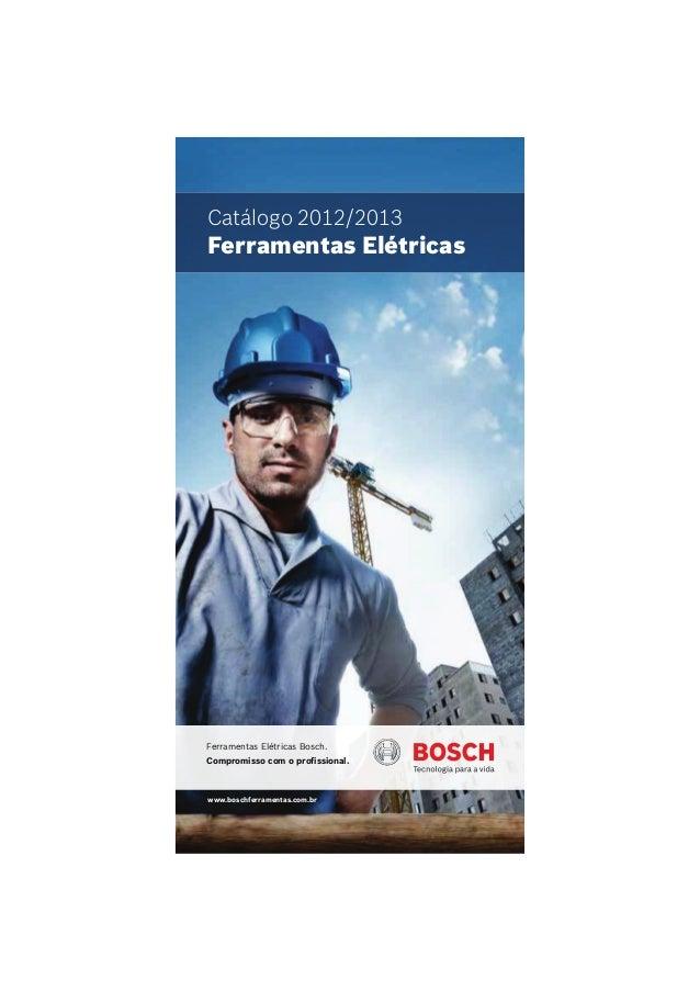 Catálogo 2012/2013Ferramentas ElétricasFerramentas Elétricas Bosch.Compromisso com o profissional.www.boschferramentas.com.br