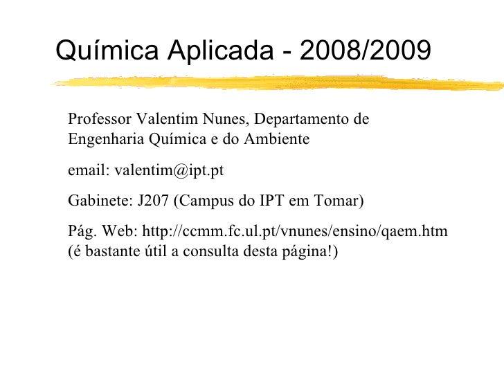 Química Aplicada - 2008/2009   Professor Valentim Nunes, Departamento de Engenharia Química e do Ambiente email: valentim@...