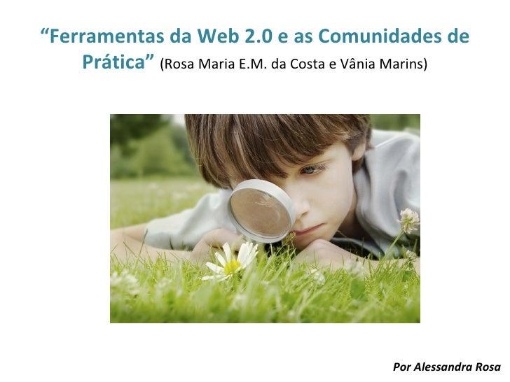 """""""Ferramentas da Web 2.0 e as Comunidades de    Prática"""" (Rosa Maria E.M. da Costa e Vânia Marins)                         ..."""