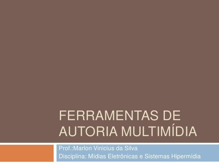 Ferramentas de Autoria multimídia<br />Prof.:Marlon Vinicius da Silva<br />Disciplina: Mídias Eletrônicas e Sistemas Hiper...