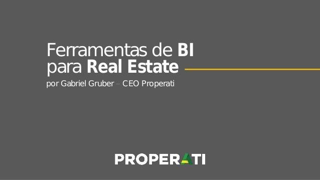 Ferramentas de BI para Real Estate por Gabriel Gruber CEO Properati