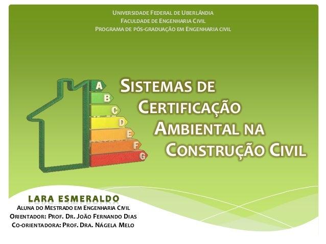 SISTEMAS DE CERTIFICAÇÃO AMBIENTAL NA CONSTRUÇÃO CIVIL UNIVERSIDADE FEDERAL DE UBERLÂNDIA FACULDADE DE ENGENHARIA CIVIL PR...