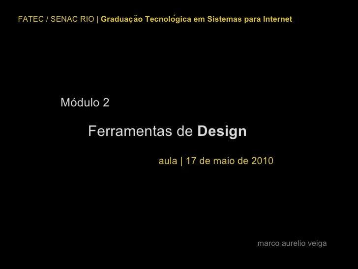 FATEC / SENAC RIO     Graduação Tecnológica em Sistemas para Internet m arco aurelio veiga Módulo 2 Ferramentas de  Des...