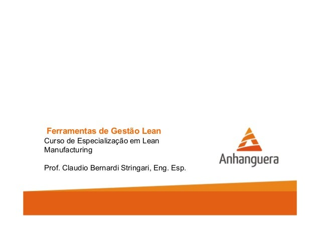 Ferramentas de Gestão Lean  Curso de Especialização em Lean  Manufacturing  Prof. Claudio Bernardi Stringari, Eng. Esp.