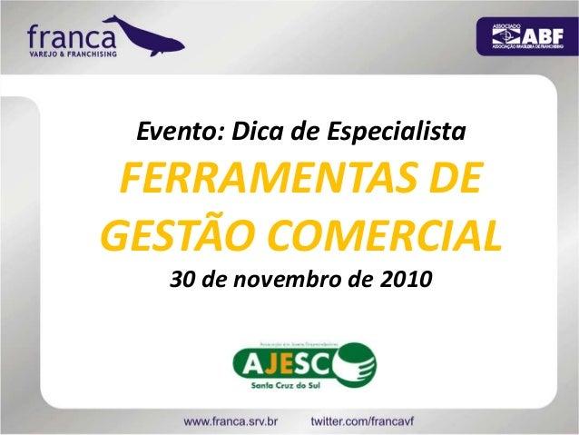 Evento: Dica de Especialista FERRAMENTAS DE GESTÃO COMERCIAL 30 de novembro de 2010