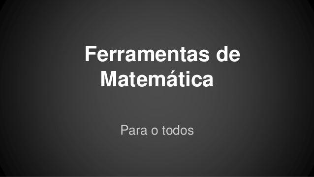 Ferramentas de Matemática Para o todos