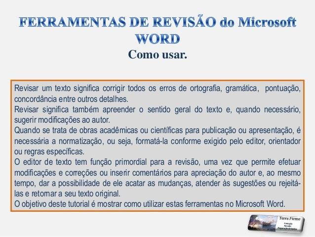 Revisar um texto significa corrigir todos os erros de ortografia, gramática, pontuação, concordância entre outros detalhes...