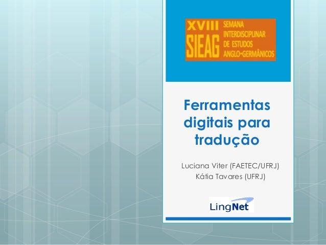 Ferramentas digitais para tradução Luciana Viter (FAETEC/UFRJ) Kátia Tavares (UFRJ)