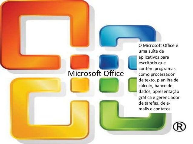 O Microsoft Office é                   uma suíte de                   aplicativos para                   escritório que   ...