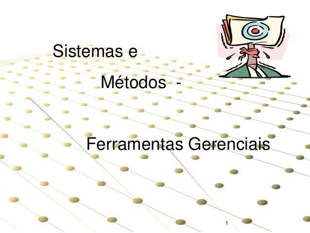 Sistemas e Métodos -  Ferramentas Gerenciais  1