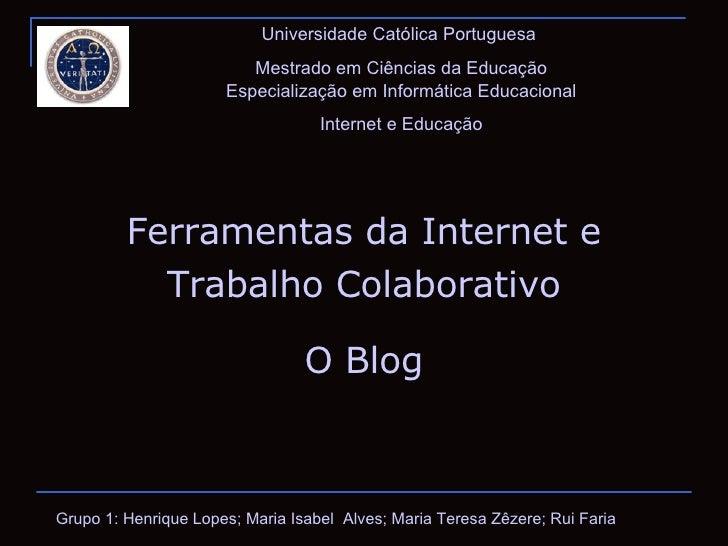 Universidade Católica Portuguesa  Mestrado em Ciências da Educação Especialização em Informática Educacional Internet e Ed...