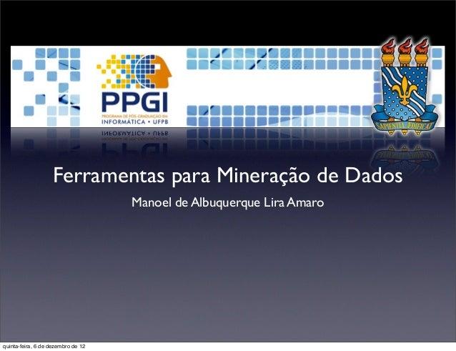 Ferramentas para Mineração de Dados                                    Manoel de Albuquerque Lira Amaroquinta-feira, 6 de ...