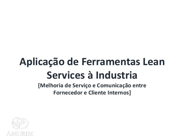 Aplicação de Ferramentas Lean Services à Industria [Melhoria de Serviço e Comunicação entre Fornecedor e Cliente Internos]