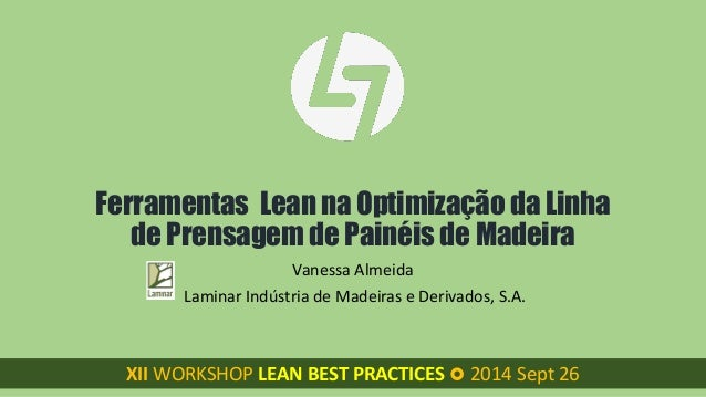 XII WORKSHOP LEAN BEST PRACTICES  XII WORKSHOP LEAN BEST PRACTICES 2014 Sept26  Ferramentas Lean na Optimização da Linha ...