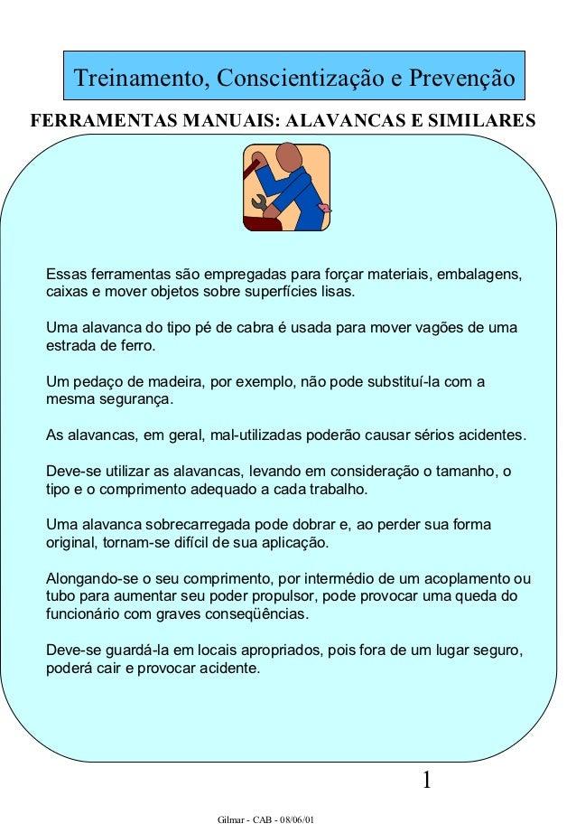 Treinamento, Conscientização e PrevençãoFERRAMENTAS MANUAIS: ALAVANCAS E SIMILARES Essas ferramentas são empregadas para f...