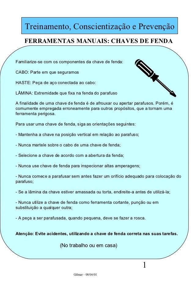 Treinamento, Conscientização e Prevenção    FERRAMENTAS MANUAIS: CHAVES DE FENDAFamiliarize-se com os componentes da chave...