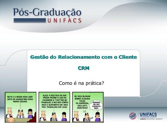 Gestão do Relacionamento com o ClienteGestão do Relacionamento com o Cliente CRMCRM Como é na prática?