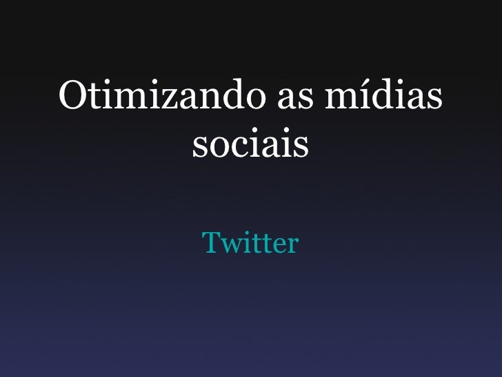 Otimizando as mídias        sociais         Twitter