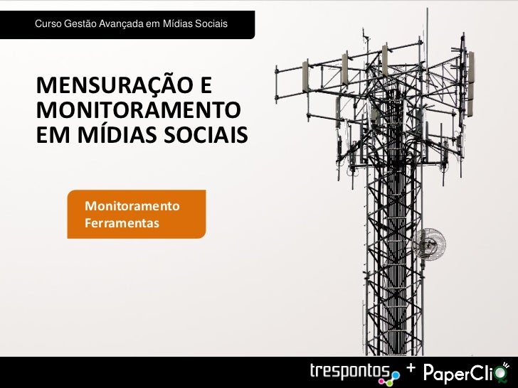 Curso Gestão Avançada em Mídias SociaisMENSURAÇÃO EMONITORAMENTOEM MÍDIAS SOCIAIS          Monitoramento          Ferramen...