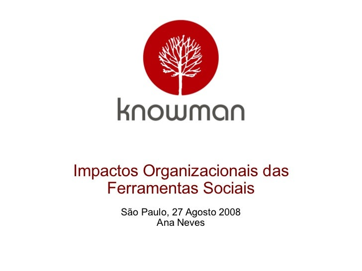 <ul><li>Impactos Organizacionais das Ferramentas Sociais </li></ul><ul><li>São Paulo, 27 Agosto 2008 </li></ul><ul><li>Ana...