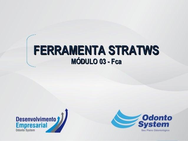 FERRAMENTA STRATWSFERRAMENTA STRATWS MÓDULO 03 - FcaMÓDULO 03 - Fca