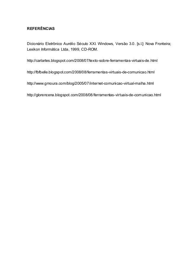 12 REFERÊNCIAS Dicionário Eletrônico Aurélio Século XXI. Windows, Versão 3.0. [s.l.]: Nova Fronteira; Lexikon Informática ...